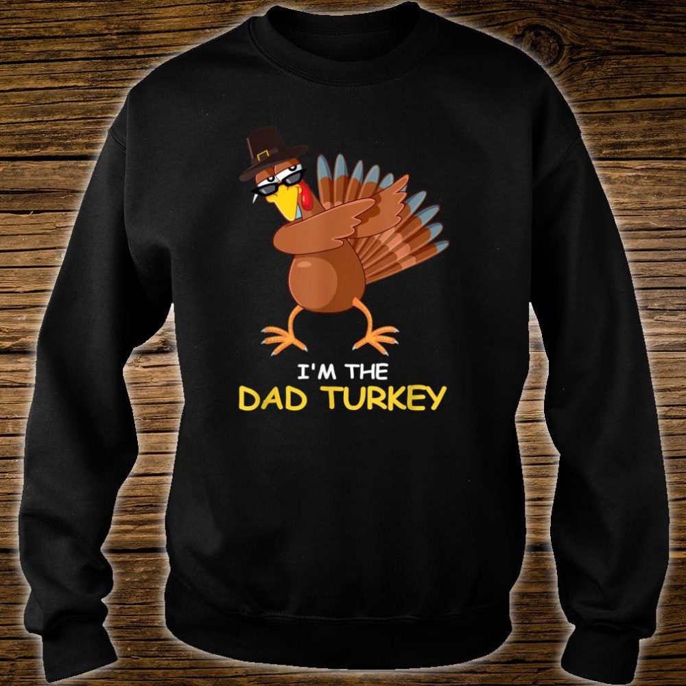 i'm the Dad Turkey Thanksgiving Dad Shirt sweater
